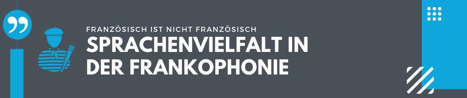 Sprachenvielfalt Frankophonie